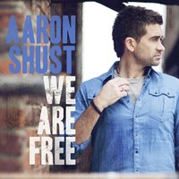 We Are Free — Aaron Shust