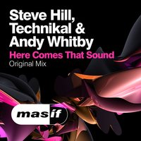 Here Comes That Sound — Steve Hill, Technikal, Andy Whitby, Steve Hill, Technikal & Andy Whitby