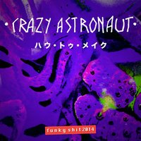 Funky Shit 2014 — Crazy Astronaut