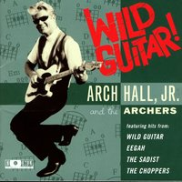Wild Guitar! — Arch Hall, Jr. & The Archers