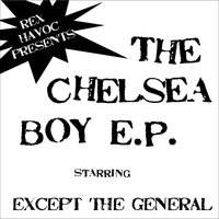 The Chelsea Boy EP — Except the General