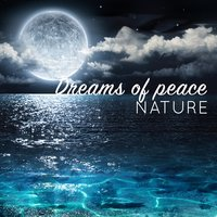 Dreams of Peace: Nature — Dreams of Nature