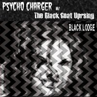 Black Lodge (feat. The Black Goat Uprising) — Psycho Charger