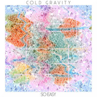 So Easy — Cold Gravity