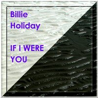 IF I WERE YOU — Billie Holiday