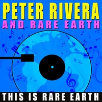 Peter Rivera and Rare Earth - This Is Rare Earth — Peter Rivera And Rare Earth