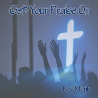 Get Your Praise On — Levi Monk