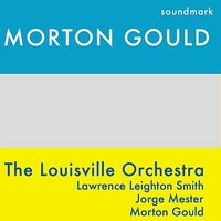 Morton Gould: Symphonette No. 2, Concerto for Viola and Orchestra, Soundings — Morton Gould, Lawrence Leighton Smith, Jorge Mester, The Louisville Orchestra