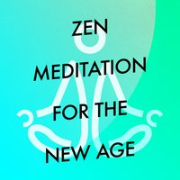 Zen Meditation for the New Age — Meditation Zen Master, World Music For The New Age, Meditacao Clube, World Music for the New Age|Meditacao Clube|Meditation Zen Master
