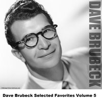 Dave Brubeck Selected Favorites Volume 5 — Dave Brubeck