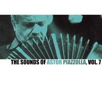 The Sounds Of Astor Piazzolla, Vol. 7 — Астор Пьяццолла