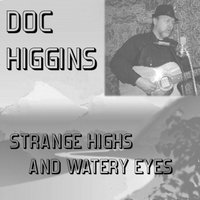 Strange Highs and Watery Eyes — Doc Higgins
