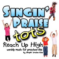 Reach Up High — Singin' Praise Tots