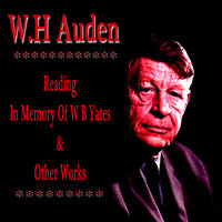 W.H. Auden Reads in Memory of W.B. Yates and Other Works — W. H. Auden