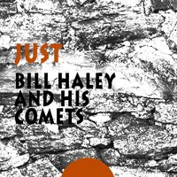 Just — Bill Haley & The Comets