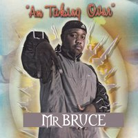 Am Taking Over — Mr Bruce