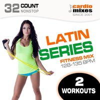 Latin Series Fitness Mix (128-135 BPM, 32-Count, Nonstop Fitness & Workout) — GroupXremixers!