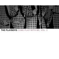 Come Play with Me, Vol. 2 — The Playboys