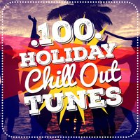 100 Holiday Chill out Tunes — CHill, Chill Out Music Cafe, Beach House Chillout Music Academy, Beach House Chillout Music Academy|Chill|Chill Out Music Cafe