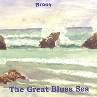 The Great Blues Sea — Brook
