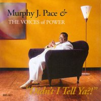 Didn't I Tell Ya — Murphy J. Pace & The Voices of Power