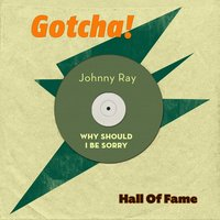 Why Should I Be Sorry — Johnny Ray