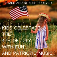 Stars and Stripes Forever: Kids Celebrate the 4th of July with Fun and Patriotic Music — сборник