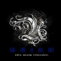 Love. Death. Vengeance. — Uriah