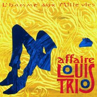 L'Homme Aux Mille Vies — L'Affaire Louis Trio, L'Affaire Louis' Trio