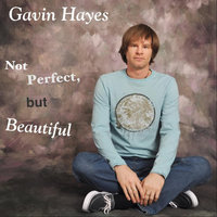 Not Perfect, but Beautiful — Gavin Hayes