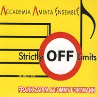 Strictly Off Limits - Music Of Frank Zappa & Tommy Fortman — Accademia Amiata Ensemble