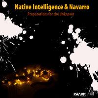 Preparations for the Unknown — NAVARRO, Native Intelligence, Native Intelligence & Navarro