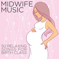 Midwife Music: 50 Relaxing Songs for Birth Class — Pregnancy and Childbirth Maestro