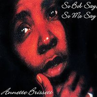 So Bob Say So Me Say — Annette Brissett