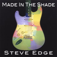Made In The Shade — Steve Edge