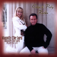 Magnify the Lord — Chip and Polly Radke