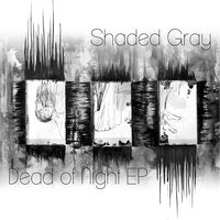 Dead of Night EP — Shaded Gray