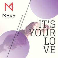 It's Your Love — Moya