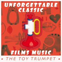 The Toy Trumpet: Unforgettable Classic Films Music — сборник