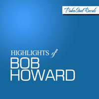 Highlights of Bob Howard — Bob Howard