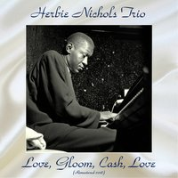 Love, Gloom, Cash, Love — Herbie Nichols Trio