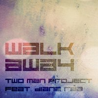 Walk Away — Diana Rèa, Two Man Project
