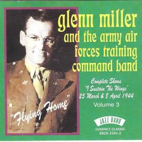 "Flying Home - Complete Shows ""I Sustain the Wings"" 25th March & 8th April 1944 - Volume 3 — Glenn Miller & The Army Air Forces Training Command Band"