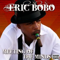 Meeting Of The Minds — Eric Bobo