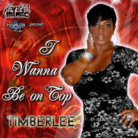 I Wanna Be On Top — Timberlee