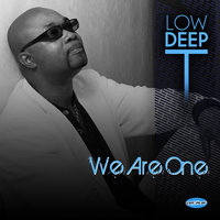 We Are One — Low Deep T