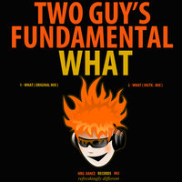 What — Two Guy's Fundamental