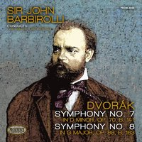 Dvořák: Symphony No. 7 in D Minor, Op. 70, B. 141 & Symphony No. 8 in G Major, Op. 88, B. 163 — Антонин Дворжак, The Hallé, Sir John Barbirolli
