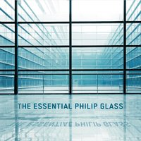 The Essential Philip Glass - Deluxe Edition — Philip Glass