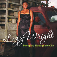 Sweeping Through The City — Lizz Wright